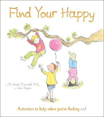 Find Your Happy: Activities to Help When You're Feeling Sad Cover Image