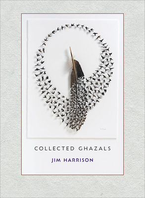 Jim Harrison: Collected Ghazals Cover Image