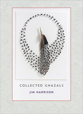 Jim Harrison: Collected Ghazals cover