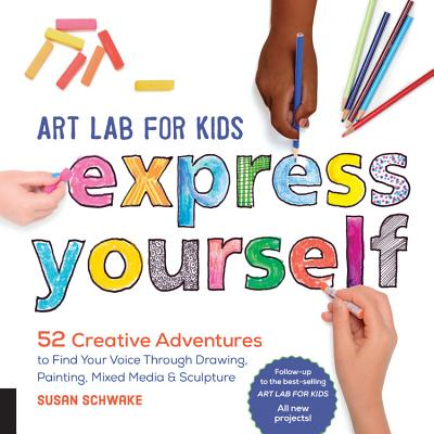 Art Lab for Kids: Express Yourself: 52 Creative Adventures to Find Your Voice Through Drawing, Painting, Mixed Media, and Sculpture Cover Image