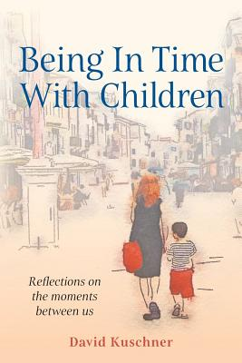 Being In Time With Children: Reflections on the moments between us Cover Image