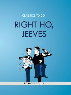 Right  Ho, Jeeves (Classics To Go) cover