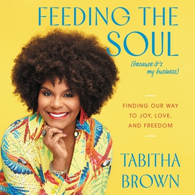 Feeding the Soul (Because It's My Business): Finding Our Way to Joy, Love, and Freedom Cover Image