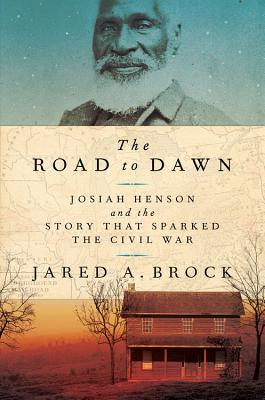 The Road to Dawn: Josiah Henson and the Story That Sparked the Civil War Cover Image