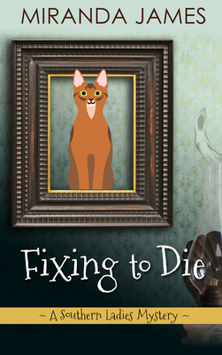 Fixing to Die (Southern Ladies Mystery) Cover Image