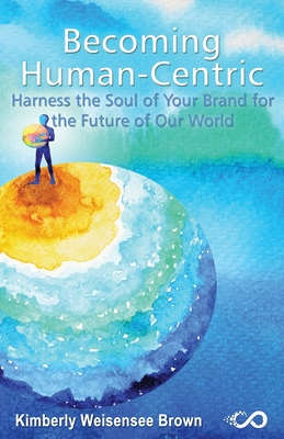 Becoming Human-Centric, Harness the Soul of Your Brand for the Future of Our World Cover Image