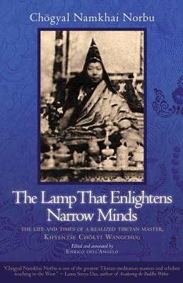The Lamp That Enlightens Narrow Minds: The Life and Times of a Realized Tibetan Master, Khyentse Chokyi Wangchug Cover Image