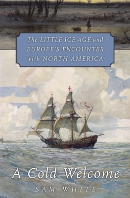 A Cold Welcome: The Little Ice Age and Europe's Encounter with North America Cover Image