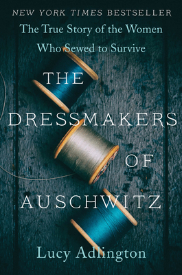 Cover Image for The Dressmakers of Auschwitz: The True Story of the Women Who Sewed to Survive