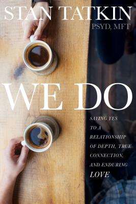 We Do: Saying Yes to a Relationship of Depth, True Connection, and Enduring Love Cover Image