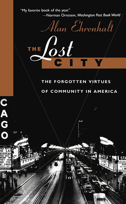 The Lost City: The Forgotten Virtues Of Community In America Cover Image