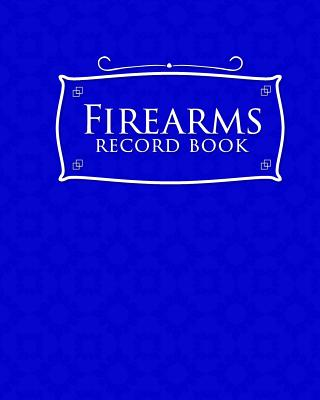 Firearms Record Book: Acquisition And Disposition Record Book, Personal Firearms Record Book, Firearms Inventory Book, Gun Ownership, Blue C Cover Image