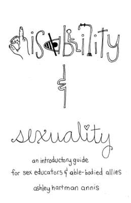 Disability & Sexuality: An Introductory Guide for Sex Educators & Able-Bodied Allies (Good Life) Cover Image
