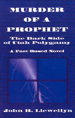 Murder of a Prophet: The Dark Side of Utah Polygamy Cover Image