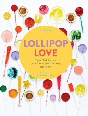 Lollipop Love: Sweet Indulgence with Chocolate, Caramel, and Sugar Cover Image