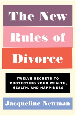 The New Rules of Divorce: Twelve Secrets to Protecting Your Wealth, Health, and Happiness Cover Image