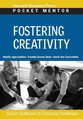 Fostering Creativity: Expert Solutions to Everyday Challenges (Pocket Mentor) Cover Image