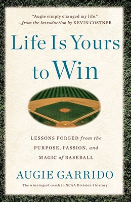 Life Is Yours to Win: Lessons Forged from the Purpose, Passion, and Magic of Baseball Cover Image