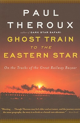 Ghost Train to the Eastern Star: On the Tracks of the Great Railway Bazaar Cover Image