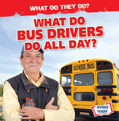 What Do Bus Drivers Do All Day? (What Do They Do?) Cover Image