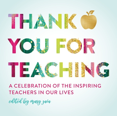 Thank You For Teaching: A Celebration of the Inspiring Teachers in Our Lives Cover Image