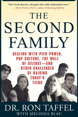 The Second Family: Dealing with Peer Power, Pop Culture, the Wall of Silence -- and Other Challenges of Raising Today's Teens Cover Image