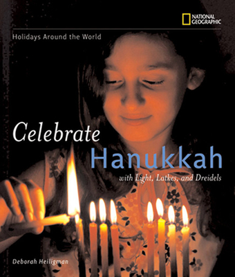 Holidays Around the World: Celebrate Hanukkah: With Light, Latkes, and DreidelsDeborah Heiligman