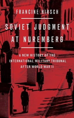 Soviet Judgment at Nuremberg: A New History of the International Military Tribunal After World War II Cover Image