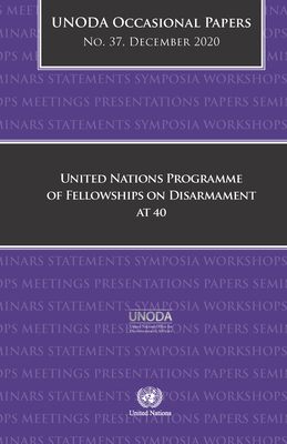 Unoda Occasional Papers No. 37: United Nations Programme of Fellowships on Disarmament at 40 Cover Image