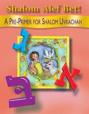 Shalom ALEF Bet!: A Pre-Primer for Shalom Uvrachah Cover Image