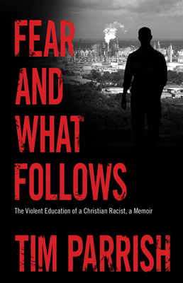 Fear and What Follows: The Violent Education of a Christian Racist, a Memoir (Willie Morris Books in Memoir and Biography) Cover Image