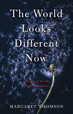 The World Looks Different Now: A Memoir of Suicide, Faith, and Family Cover Image