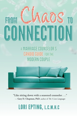 From Chaos to Connection: A Marriage Counselor's Candid Guide for the Modern Couple Cover Image
