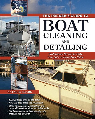 The Insider's Guide to Boat Cleaning and Detailing: Professional Secrets to Make Your Sail-Or Powerboat Beautiful Cover Image