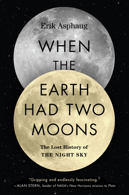 When the Earth Had Two Moons: The Lost History of the Night Sky Cover Image
