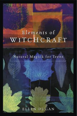 Elements of Witchcraft: Natural Magick for Teens Cover Image