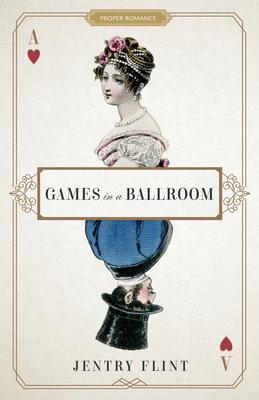 Cover for Games in a Ballroom (Proper Romance Regency)