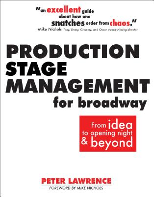 Production Stage Management for Broadway: From Idea to Opening Night & Beyond Cover Image