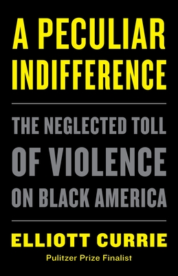 A Peculiar Indifference: The Neglected Toll of Violence on Black America Cover Image