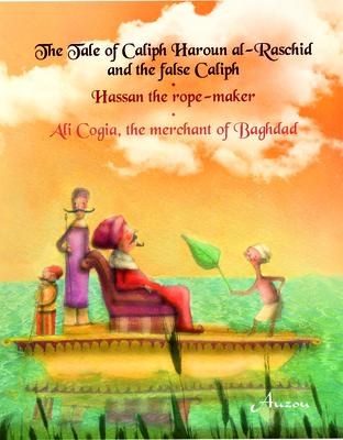 The Tale of Caliph Haroun Al-Rashid and the False Caliph/Hassan the Rope-Maker/Ali Cogia, the Merchant of Baghdad (Arabian Nights) Cover Image