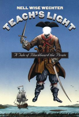 Teach S Light: A Tale of Blackbeard the Pirate (Chapel Hill Books) Cover Image
