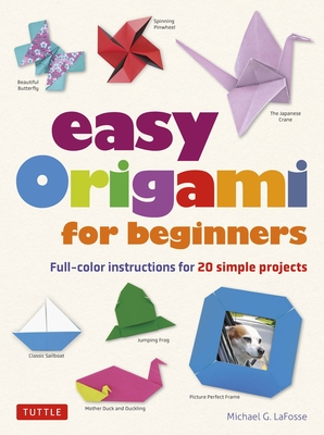 Easy Origami for Beginners: Full-Color Instructions for 20 Simple Projects Cover Image