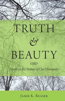Truth and Beauty: Poems on the Nature of Our Humanity Cover Image