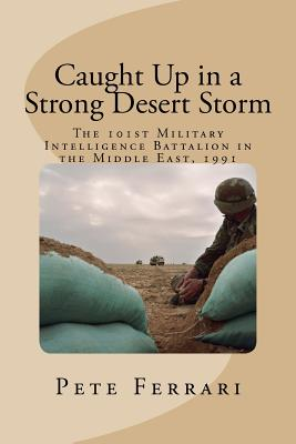 Caught Up in a Strong Desert Storm: The 101st Military Intelligence battalion in the Middle East, 1991 Cover Image