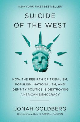 Suicide of the West: How the Rebirth of Tribalism, Populism, Nationalism, and Identity Politics Is Destroying American Democracy cover image