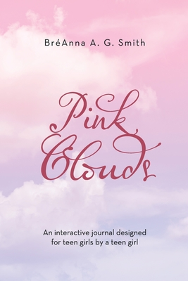 Pink Clouds: An Interactive Journal Designed for Teen Girls by a Teen Girl Cover Image