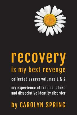 Recovery is my best revenge: My experience of trauma, abuse and dissociative identity disorder Cover Image