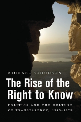 The Rise of the Right to Know: Politics and the Culture of Transparency, 1945-1975 Cover Image