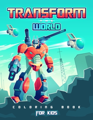 Transform the World: Transformers Coloring Book for Brave Boys and Girls. Save the World with The Gift of Peace! Cover Image