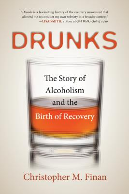 Drunks: The Story of Alcoholism and the Birth of Recovery Cover Image
